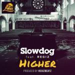 MP3: Slowdog - Higher ft. Regiz