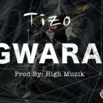 MP3: Tizo - Gwara (Prod. by High Muzik)