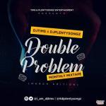 MP3: DJ Tims x DJ PlentySongz - Double Problem Monthly Mix (March Edition 2.0)