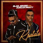 Music: Blaq Jerzee ft. Duncan Mighty - Kpatata