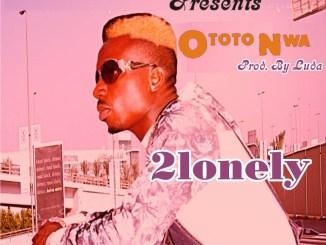 MP3 : 2lonely - Ototo Nwa (Prod. Luda)