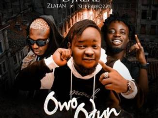 MP3 : DJ Real - Owo Odun Ft Zlatan X Superwozzy
