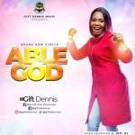 MP3 : Gift Dennis - Able God