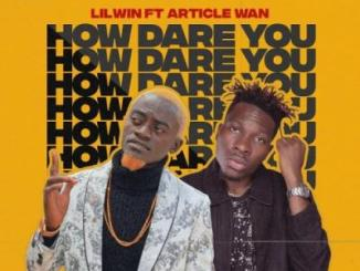 Lil Win ft. Article Wan - How Dare You