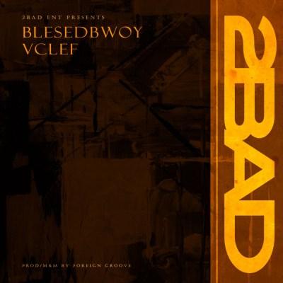 Blessedbwoy x Vclef - 2BAD