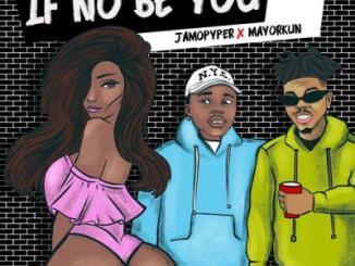 Jamopyper ft. Mayorkun - If No Be You (Lyrics)