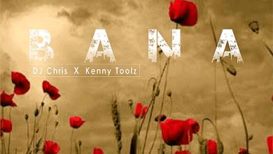 "Photo of DJ Chris – ""Bana"" ft Kennytoolz"