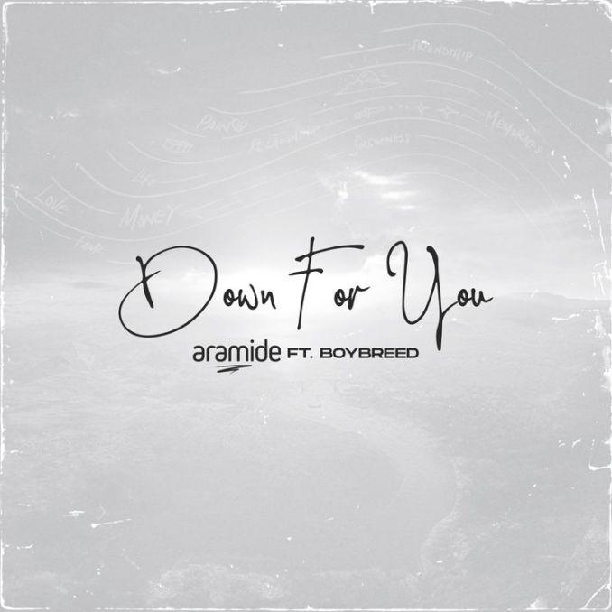 Aramide ft. Boybreed – Down For You 9jablazejams.com.ng