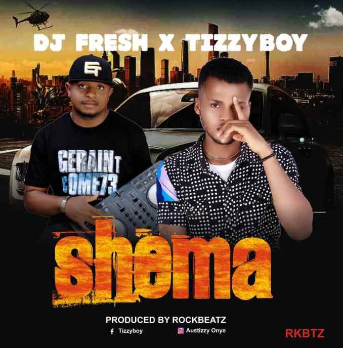 TizzyBoy ft Dj Fresh — Shema - 9jablazejams.com.ng