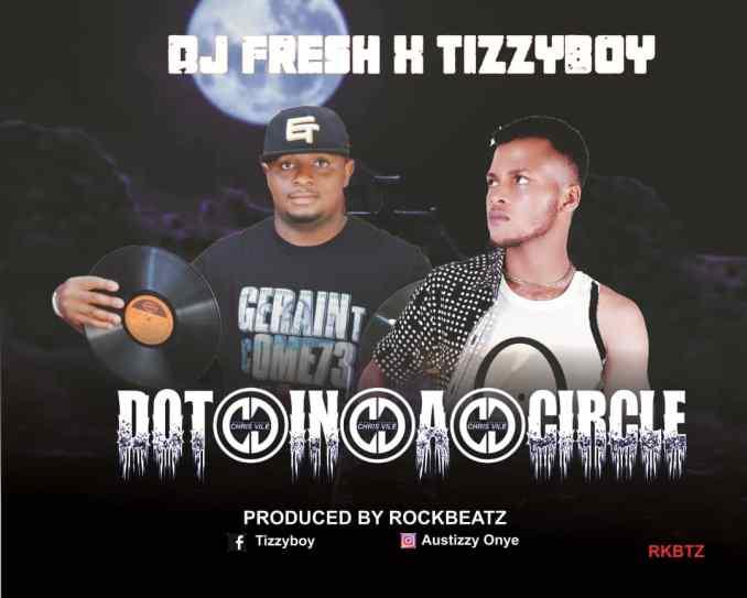 TizzyBoy ft Dj Fresh — Dot In A Circle - 9jablazejams.com.ng
