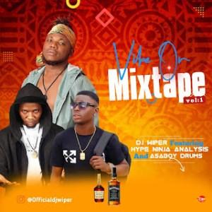 DJ wiper ft Hype Naija analysis & Asaboy drums - Vibe on mixtape Vol.1.mp3