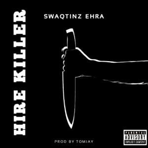 Hire Killer — Swaqtinz Ehra Mp3 Download
