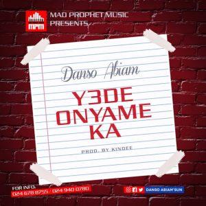 DOWNLOAD MP3: Danso Abiam – Y3de Onyame Ka (Prod. By Kin Dee)