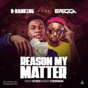 DOWNLOAD MP3: B-Ranking – Reason My Matter Ft. Erigga
