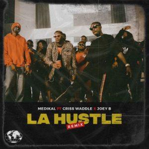 DOWNLOAD MP3: Medikal ft Criss Waddle & Joey B – La Hustle Remix