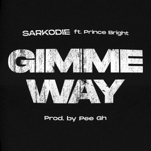 DOWNLOAD MP3: Sarkodie ft. Prince Bright – Gimme Way Prod. by Pee GH