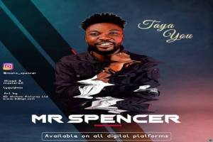 DOWNLOAD MP3: Mr Spencer – Taya You