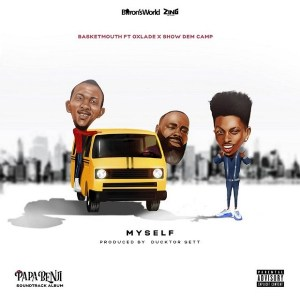 DOWNLOAD MP3: Basketmouth Ft. Oxlade & Show Dem Camp – Myself