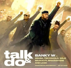 DOWNLOAD MP3: Banky W – Talk And Do Ft. 2Baba, Timi Dakolo, Waje, Seun Kuti, Brookstone, LCGC