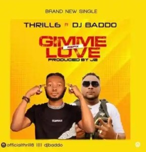 DOWNLOAD MP3: Thrill6 Ft DJ Baddo – Gimme Love Refix