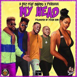 Download Music Mp3:- 2Sec Ft Davido, And Peruzzi – My Head