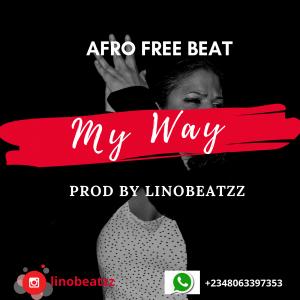 Download Freebeat:- My Way (Prod By Linobeatzz) – Music Blog