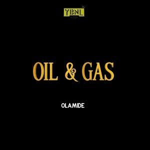 Ybnl Boss olamide drops new jam OIL AND GAS – FERAN'S BLOG
