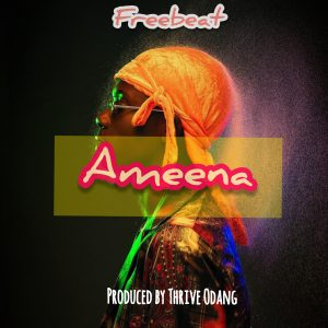 Download Freebeat:- Ameena (Prod By Thrive Odang)