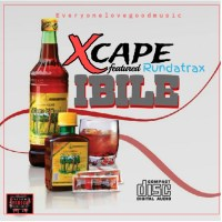 MUSIC: XCAPE - IBILE ft. RUNDATRAX (prod by Rundatrax)