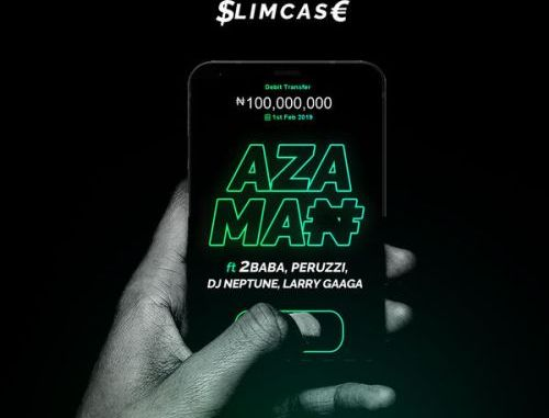[music] slimcase - azaman ft 2baba x perruzi z dj.neptune and larry gaaga