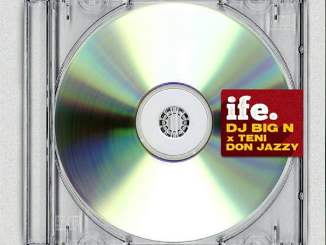 Download Mp3: Dj Big N - Ife Ft. Teni, Don Jazzy