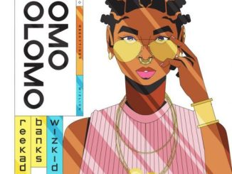 Download: Reekado Banks – Omo Olomo ft. Wizkid mp3