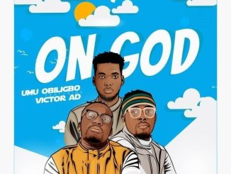 Download mp3: Umu Obiligbo – On God ft. Victor AD
