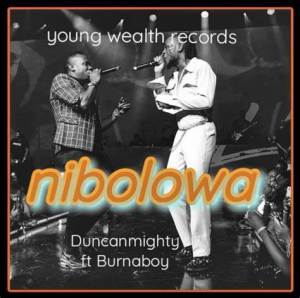 Download mp3: Duncan Mighty – Nibolowa ft Burna Boy
