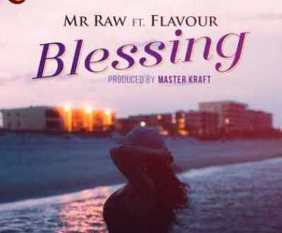 Mr. Raw – Blessing Ft. Flavour (Prod. By Masterkraft)