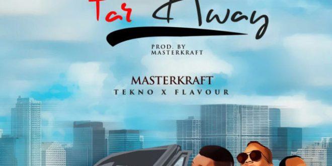 Masterkraft – Far Away ft. Tekno X Flavour