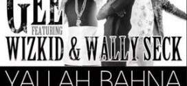 Gee – Yallah Bahna Ft. Wizkid & Wally Seck