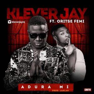 "Klever Jay ft. Oritsefemi – ""Adura Mi"""