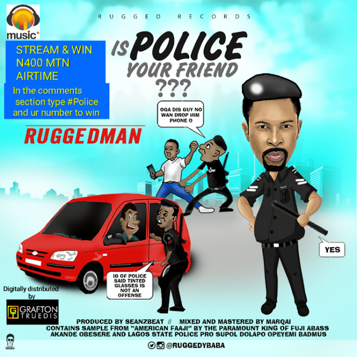 Ruggedman – Is Police Your Friend