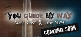 Acer Chap – You Guide My Way ft Jeb Ben [Anticipate]