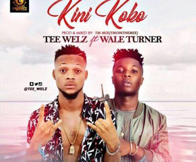 Tee Welz – Kini Koko ft. Wale Turner