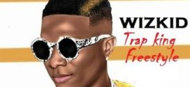 Wizkid – Trap King (Freestyle)