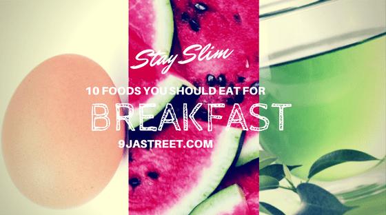 9jastreet Stay Slim: 10 Foods You Should Eat For Breakfast