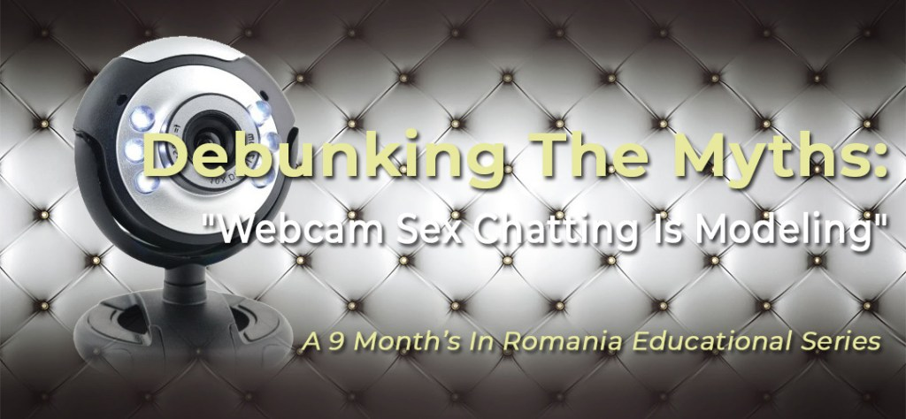 "Debunking The Myths: Myth #1 - ""Webcam Sex Chatting Is Modeling"" 1"