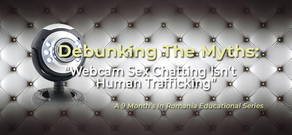 "Debunking The Myths: Myth #2 – ""Webcam Sex Chatting Isn't Human Trafficking"" 4"