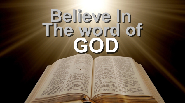 Believe in the word of God-The Bible