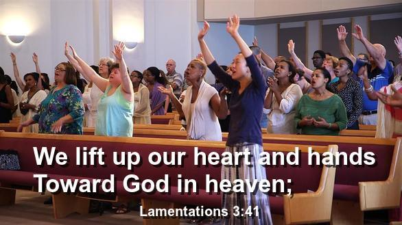 We lift up our heart and hands Toward God in heaven