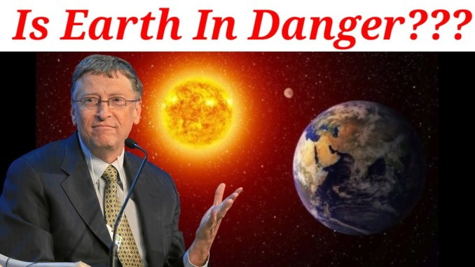 Is the earth in Danger? - Bill Gates plans to block the sun from reaching the earth postponed till 2022