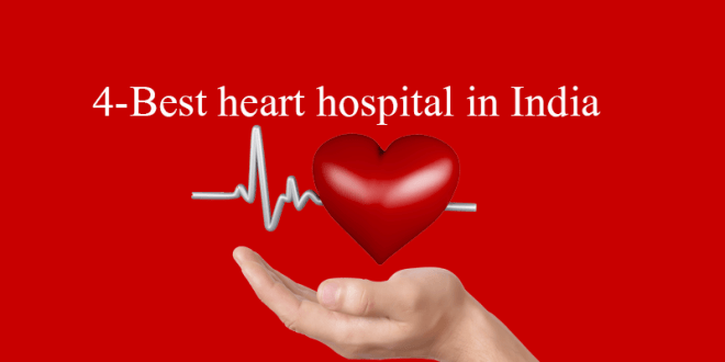 4-Best heart hospital in India – keep your heart free from disease