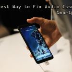 Best Way to Fix Audio Issues in Smartphones